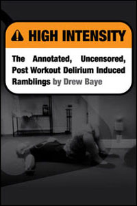 High Intensity: The Annotated, Uncensored, Post Workout Delirium Induced Ramblings